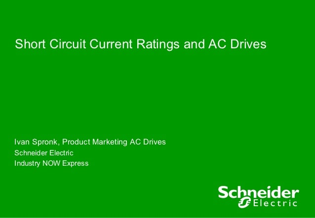 Short Circuit Current Ratings and AC DrivesIvan Spronk, Product Marketing AC DrivesSchneider ElectricIndustry NOW Express