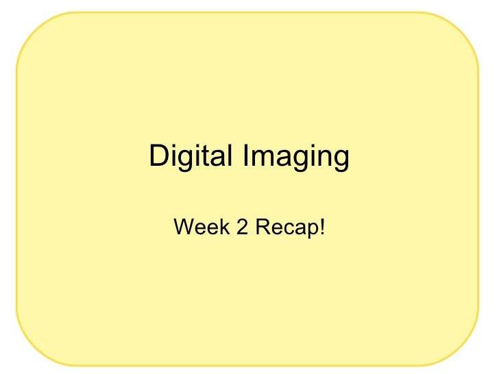 Digital Imaging Week 2 Recap!