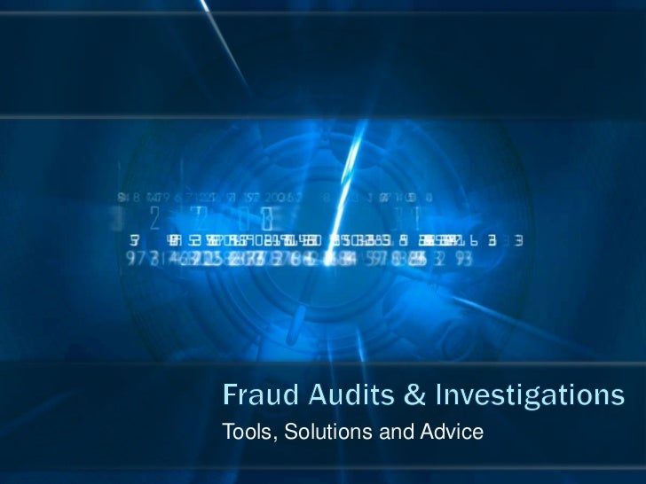 Fraud Audits & Investigations<br />Tools, Solutions and Advice<br />