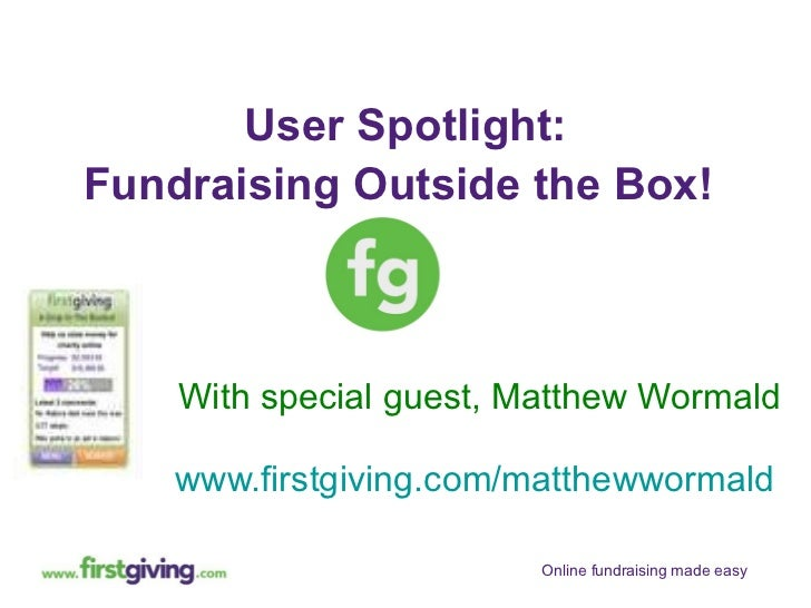 With special guest, Matthew Wormald www.firstgiving.com/matthewwormald   User Spotlight: Fundraising Outside the Box!