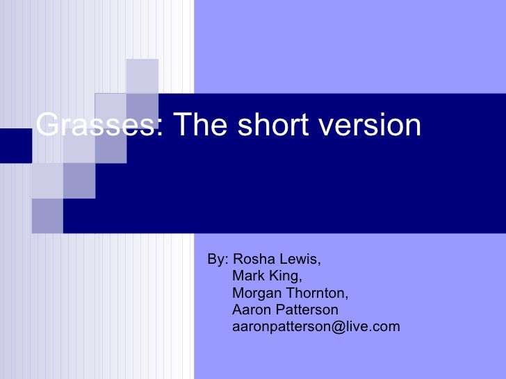 Grasses: The short version By: Rosha Lewis, Mark King, Morgan Thornton,  Aaron Patterson [email_address]