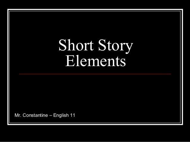 Short Story  Elements  Mr. Constantine – English 11