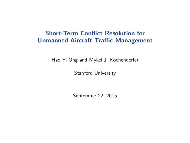 Short-Term Conflict Resolution for Unmanned Aircraft Traffic Management Hao Yi Ong and Mykel J. Kochenderfer Stanford Univers...