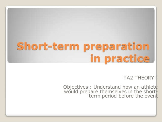 Short-term preparation in practice !!A2 THEORY!! Objectives : Understand how an athlete would prepare themselves in the sh...