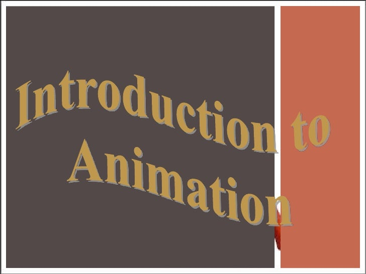 WHAT YOU NEED TO KNOWDefinitionPersistence of Vision: How Animation WorksTypes of Animations & ExamplesHow to Create a...