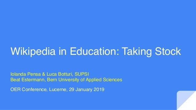 Wikipedia in Education: Taking Stock Iolanda Pensa & Luca Botturi, SUPSI Beat Estermann, Bern University of Applied Scienc...