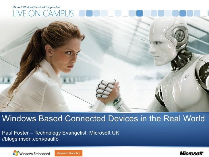 Windows   Based Connected Devices  in  the  Real World Paul Foster –  Technology Evangelist, Microsoft UK //blogs.msdn.com...
