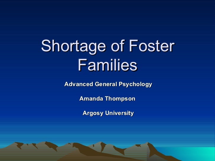 Shortage of Foster Families Advanced General Psychology Amanda Thompson Argosy University