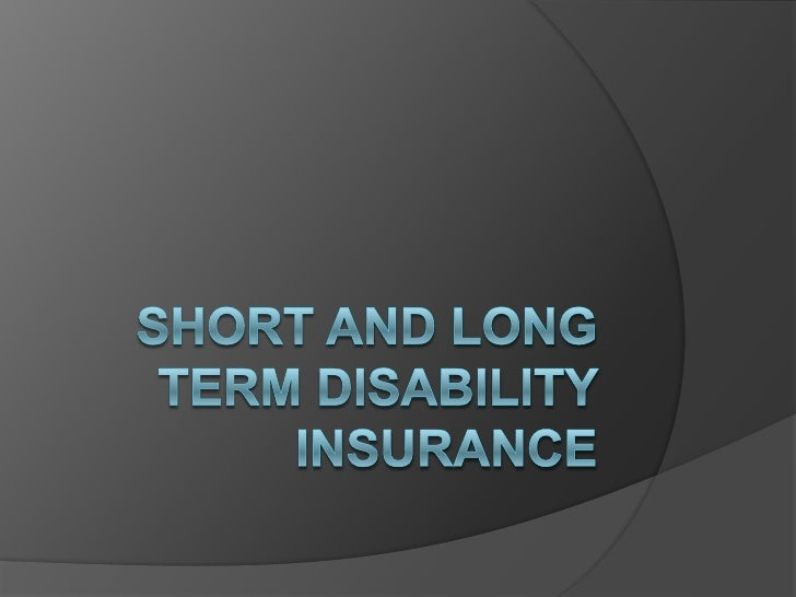 Short and Long Term Disability Insurance<br />