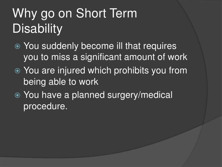 short term disability paperwork The short-term disability plan and the long-term disability plan are  are  reasonably required during the period for which you claim benefits.