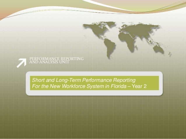 PERFORMANCE REPORTINGAND ANALYSIS UNITShort and Long-Term Performance ReportingFor the New Workforce System in Florida – Y...