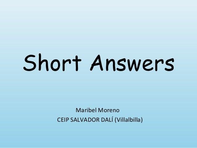 Short Answers          Maribel Moreno   CEIP SALVADOR DALÍ (Villalbilla)