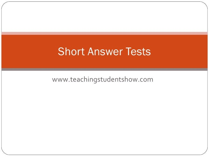 www.teachingstudentshow.com Short Answer Tests