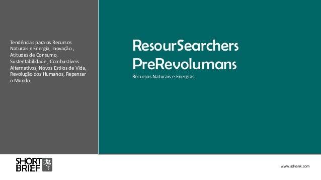 www.advank.com ResourSearchers PreRevolumans Recursos Naturais e Energias Tendências para os Recursos Naturais e Energia, ...