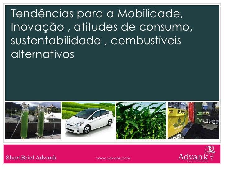 Tendências para a Mobilidade, Inovação , atitudes de consumo, sustentabilidade , combustíveis alternativos<br />