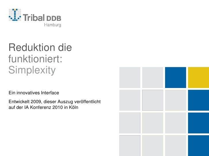 Reduktion die funktioniert:Simplexity<br />Ein innovatives Interface  <br />Entwickelt 2009, dieser Auszug veröffentlicht ...