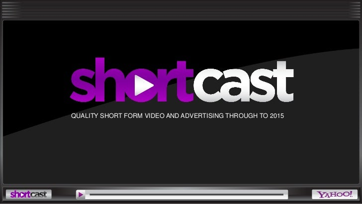QUALITY SHORT FORM VIDEO AND ADVERTISING THROUGH TO 2015