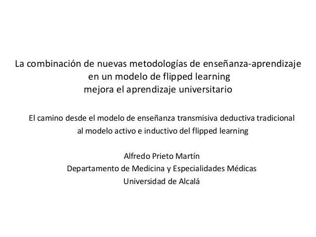 La combinación de nuevas metodologías de enseñanza-aprendizaje en un modelo de flipped learning mejora el aprendizaje univ...