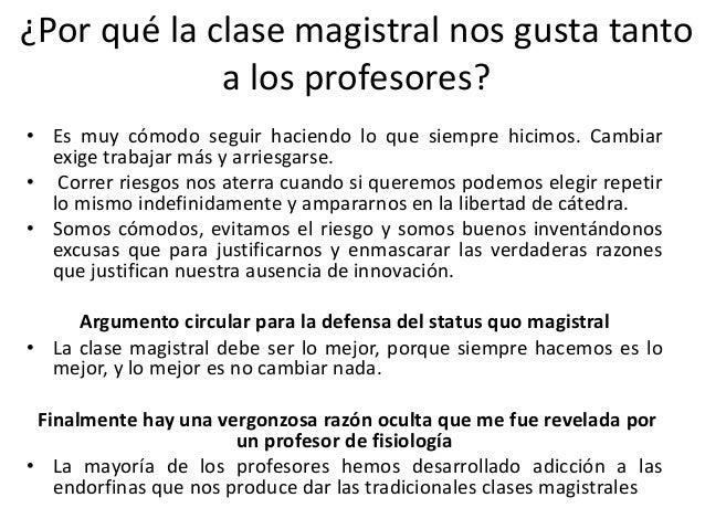 ¿Por qué la clase magistral nos gusta tanto a los profesores? • Es muy cómodo seguir haciendo lo que siempre hicimos. Camb...