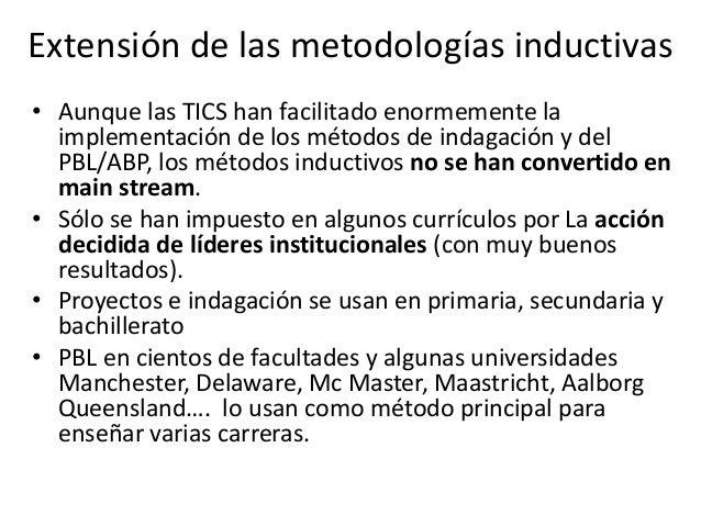 Extensión de las metodologías inductivas • Aunque las TICS han facilitado enormemente la implementación de los métodos de ...