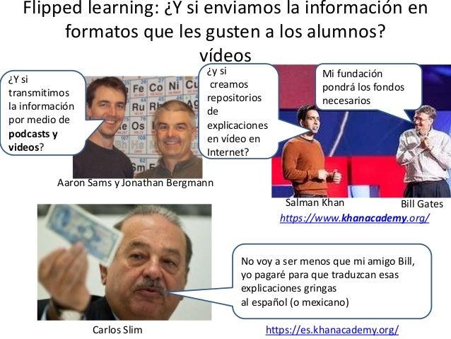 Flipped learning: ¿Y si enviamos la información en formatos que les gusten a los alumnos? vídeos ¿y si creamos repositorio...