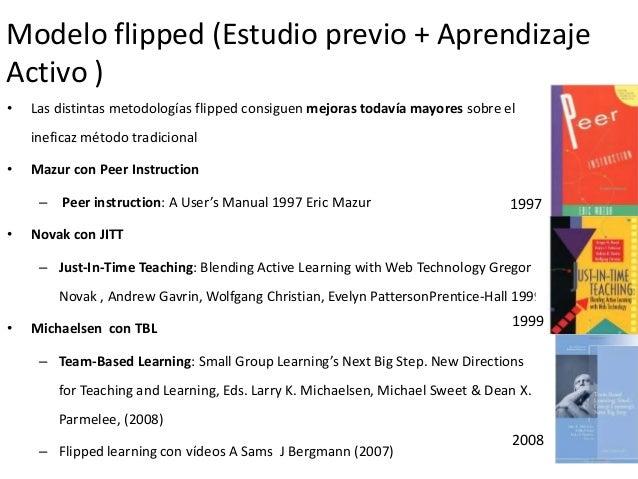 Modelo flipped (Estudio previo + Aprendizaje Activo ) 48 • Las distintas metodologías flipped consiguen mejoras todavía ma...