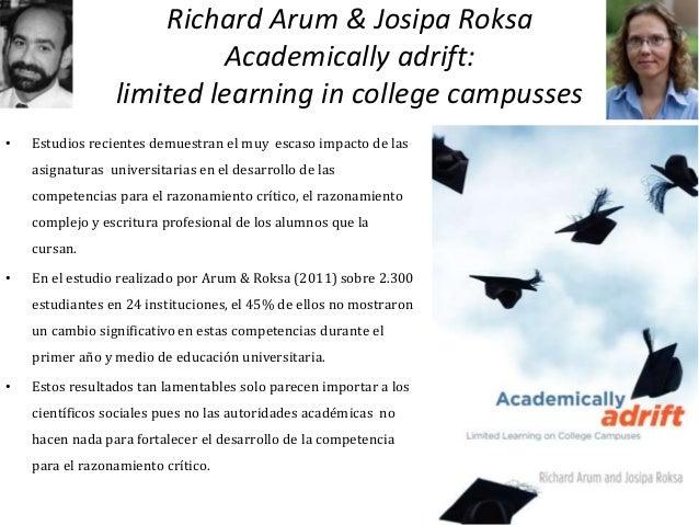 Richard Arum & Josipa Roksa Academically adrift: limited learning in college campusses • Estudios recientes demuestran el ...