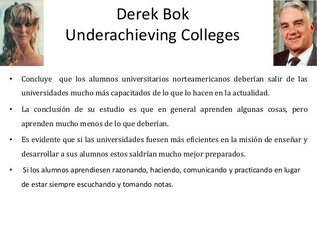 Derek Bok Underachieving Colleges • Concluye que los alumnos universitarios norteamericanos deberían salir de las universi...