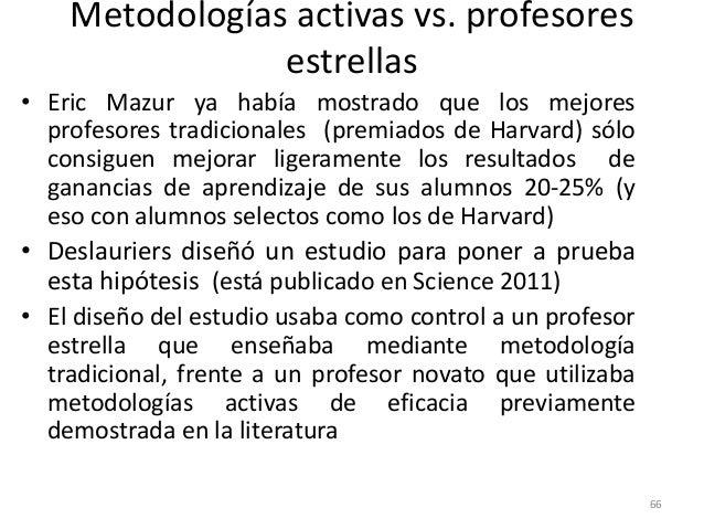 Metodologías activas vs. profesores estrellas • Eric Mazur ya había mostrado que los mejores profesores tradicionales (pre...