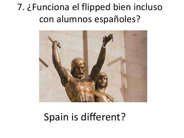 Spain is different? 7. ¿Funciona el flipped bien incluso con alumnos españoles?