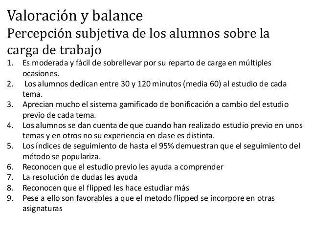 Valoración y balance Percepción subjetiva de los alumnos sobre la carga de trabajo 1. Es moderada y fácil de sobrellevar p...