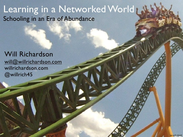Learning in a Networked WorldSchooling in an Era of AbundanceWill Richardsonwill@willrichardson.comwillrichardson.com@will...