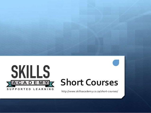 Short Courses http://www.skillsacademy.co.za/short-courses/