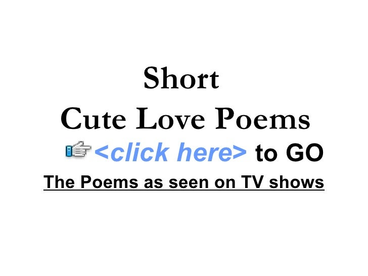 The Poems as seen on TV shows Short  Cute Love Poems < click here >   to   GO