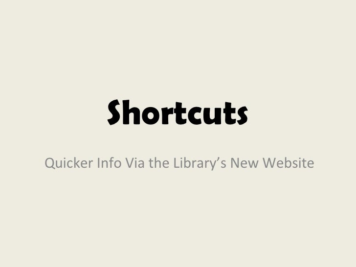 Shortcuts Quicker Info Via the Library's New Website
