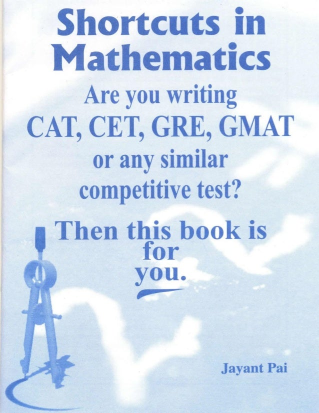 Shortcuts in Mathematics for CAT, CET, GRE, GMAT or any similar comp…