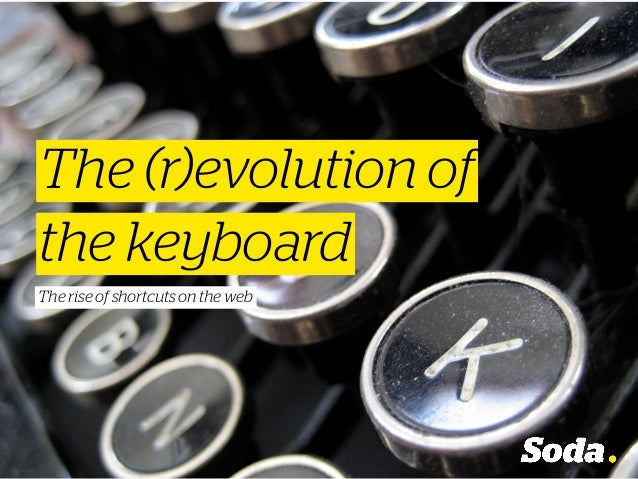 the keyboard The rise of shortcuts on the web The (r)evolution of
