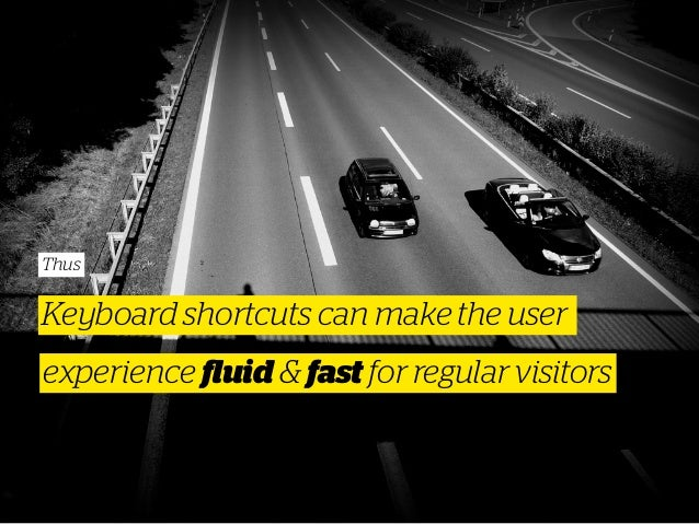 Thus Keyboard shortcuts can make the user experience fluid & fast for regular visitors