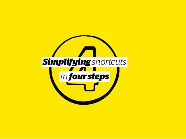 Simplifying shortcuts in foursteps