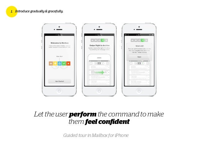 Let the user perform the command to make them feelconfident 1. Introduce gradually & gracefully. Guided tour in Mailbox for...