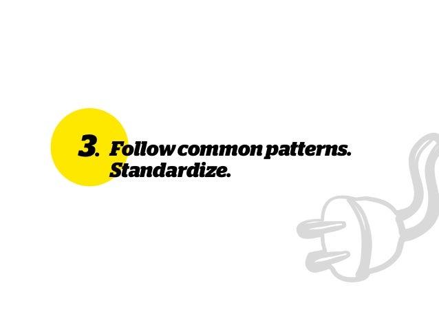 3. Followcommonpatterns. Standardize.