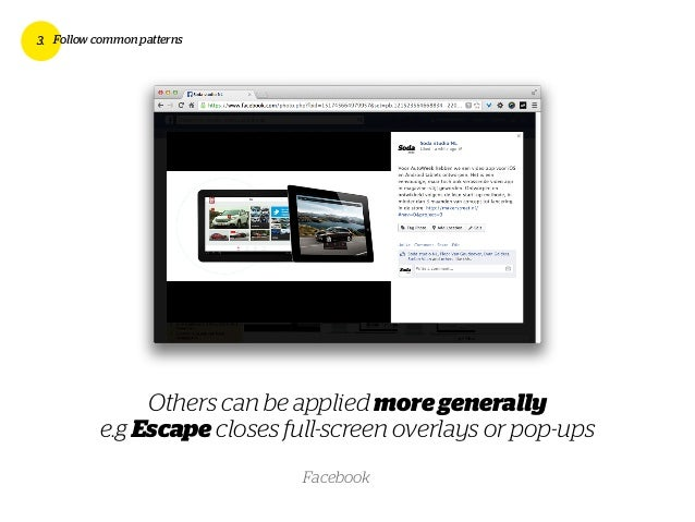 3. Follow common patterns Others can be applied moregenerally e.g Escape closes full-screen overlays or pop-ups Facebook