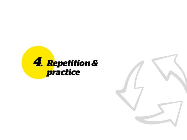 4. Repetition& practice