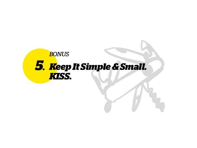 5. KeepItSimple&Small. KISS. BONUS