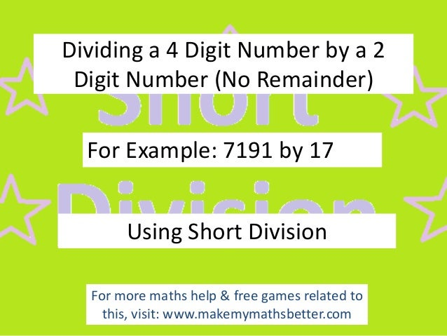 Dividing a 4 Digit Number by a 2 Digit Number (No Remainder)  For Example: 7191 by 17 Using Short Division For more maths ...