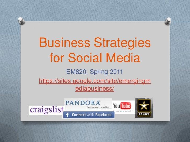 Business Strategies for Social Media            EM820, Spring 2011https://sites.google.com/site/emergingm               ed...