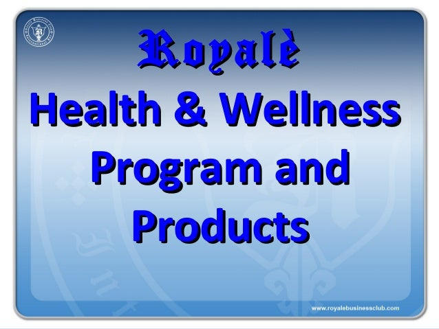 RoyalèHealth & Wellness  Program and     Products