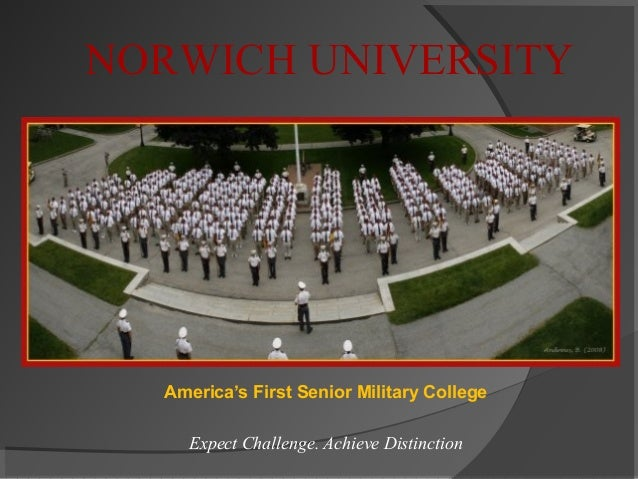 America's First Senior Military College Expect Challenge. Achieve Distinction NORWICH UNIVERSITY