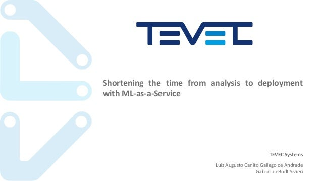 Shortening the time from analysis to deployment with ML-as-a-Service TEVEC	Systems Luiz	Augusto	Canito Gallego de	Andrade ...