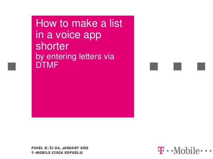 How to make a list  in a voice app  shorter  by entering letters via  DTMFPavel Růžička, January 2012T-Mobile Czech Republic